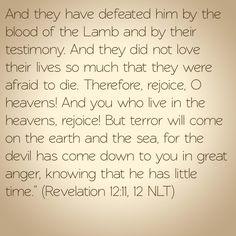 The devil thrown out of heaven down to earth but the blood of Jesus defeated him. Bible Verse: Revelation 12:11-12