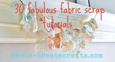30 Fabulous Fabric Scrap Tutorials at u-createcrafts.com