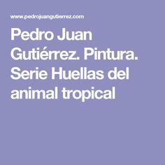 Pedro Juan Gutiérrez. Pintura. Serie Huellas del animal tropical