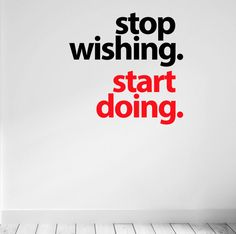 Stop wishing. Start Doing! - Stop wishing. Start Doing Wall Fitness Decal by DesignDivilFitness - Office Wall Design, Gym Design, Office Wall Art, Positive Quotes, Motivational Quotes, Funny Quotes, Inspirational Quotes, Stop Wishing Start Doing, Monospace