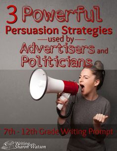 High School Writing Prompt: Ever wonder why some ads and political campaigns can sway people? Learn these powerful persuasion strategies and then try your hand at them.