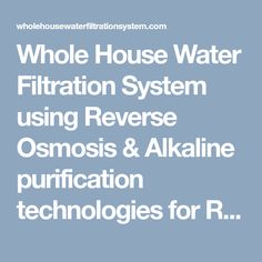 Whole House Water Filtration System using Reverse Osmosis & Alkaline purification technologies for Residential Homes. Water Softeners Cost, Installation & Reviews.