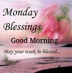 Good morning monday blessings and quotes to start this blessed week. Monday Morning Greetings, Monday Morning Blessing, Blessed Morning Quotes, Happy Monday Quotes, Happy Monday Morning, Blessed Quotes, Good Morning Quotes, Night Quotes, Morning Images