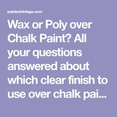 Wax or Poly over Chalk Paint? All your questions answered about which clear finish to use over chalk painted furniture.