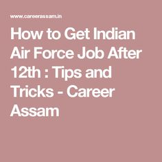 How to Get Indian Air Force Job After 12th : Tips and Tricks - Career Assam