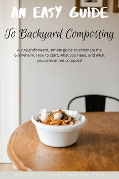 Easy Guide to Backyard Composting- How to easily compost at your home to reduce your kitchen waste and start to go zero waste. Eliminate the overwhelm with what you can and cannot compost and what you need to start.  #compost #zerowaste #goinggreen