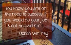 Best You're on the road to success if you would do your job and not be paid for i. in your day, all quotes like success quotes, happy birthday quotes, and many Oprah Quotes, Sucess Quotes, Me Quotes, Funny Quotes, Amazing Quotes, Great Quotes, Quotes To Live By, Oprah Winfrey, Refresh Quotes