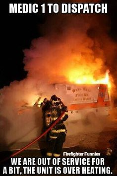 Fire fighter humor...I'm guessing there was a bang...