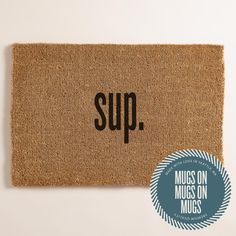 sup - Funny Custom Doormat / Area Rug Hand Painted 100% natural coco mat eco friendly by MugsonMugsonMugs on Etsy https://www.etsy.com/listing/222091441/sup-funny-custom-doormat-area-rug-hand