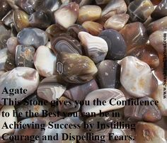 °Agate~This Stone gives you the Confidence to be the Best you can be in Achieving Success by Instilling Courage & Dispelling Fears.