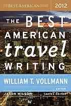 The best American travel writing. 2012, edited by William T. Vollmann @ 910.4 B46 2012