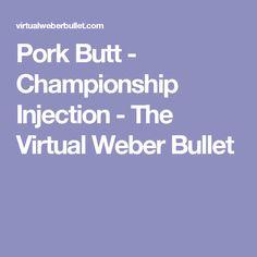 Pork Butt - Championship Injection - The Virtual Weber Bullet