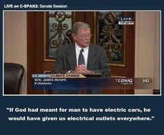 """""""If God had meant for man to have electric cars, he'd have given electrical outlets everywhere""""  Sen. James """"DeLiar"""" Inhofe (R) Oklahoma. #uniteblue #auspol"""
