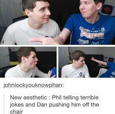 New aesthetic: Phil telling terrible jokes and Dan pushing him off the chair, funny, text; Dan and Phil