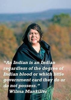 Wilma Mankiller, Chief of the Cherokee...Brilliant Woman...Modern Warrior but she has passed over now...
