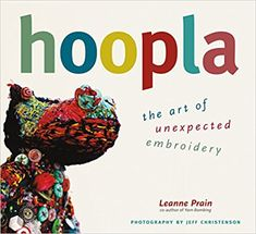 Hoopla by Leanne Prain.  An amazing selection of embroidery artists and discourse