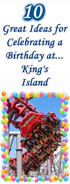 Celebrating a birthday at King's Island in Mason, OH?  Check out these 10 fun ideas for ways to make the day extra special for that special birthday boy or birthday girl!  Also great for any way to make the day special at King's Island in Mason, OH.