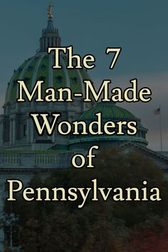 These are the 7 Man-Made Wonders of Pennsylvania: http://uncoveringpa.com/7-man-made-wonders-of-pennsylvania