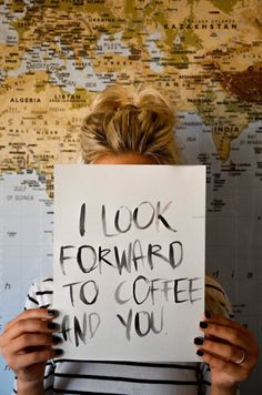 I look forward to coffee and you!