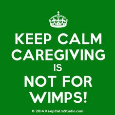Caregiving is Not for WIMPS!