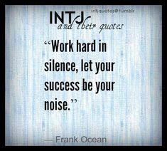 Work in silence, let your success be your noise.