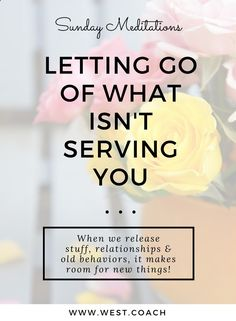 Eileen West Life Coach Blog | Letting Go of What Isnt Serving You . . . | Blog, Blogger, Blogher, Personal Growth, Personal Development, Self Improvement, Self-Improvement, Grow, Learn, Change, Life Coach, Love, Laugh, Let Go, Letting Go