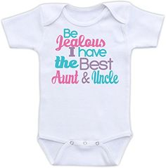 Be Jealous I Have the Best Aunt and Uncle - Cute Baby Onesie (3-6M Bodysuit, Girl Color Scheme) Doozy Designs http://www.amazon.com/dp/B00MG7Q9O6/ref=cm_sw_r_pi_dp_CtjFub00488A3