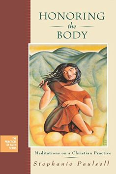 Honoring the Body: Meditations on a Christian Practice by...