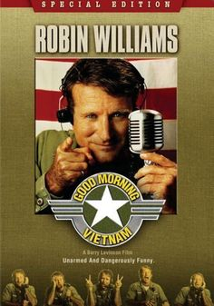 good morning Vietnam Robin Williams is awesome.