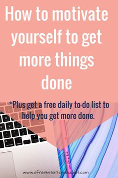 How to motivate yourself to get more things done