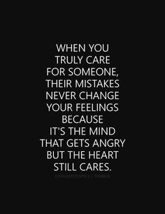 When you really care about someone, their mistakes never change our feelings because the mind gets angry but the heart that still cares. Have A Fabulous Weekend! I Care Quotes, Care About You Quotes, Mistake Quotes, Hug Quotes, Breakup Quotes, Quotes Pics, Love Apology Quotes, Hurt Quotes For Him, First Love Quotes