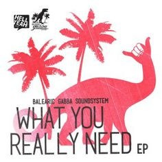 Balearic Gabba SoundSystem - What You Really Need EP  [Balearic, Electronic, House] http://www.theitalojob.com/2014/04/balearic-gabba-soundsystem-what-you-really-need-ep/