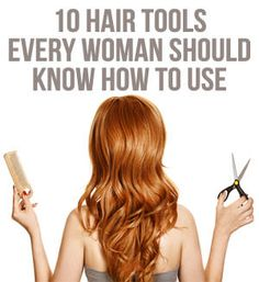 10 Hair Tools Every Woman Should Know How to Use
