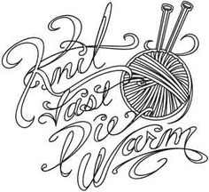 Urban Threads Handstitch design: knit fast die warm (the only slogan I've ever considered actually having made into a tattoo!)