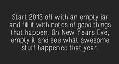 start 2013 off with an empty jar and fill it with notes of good things that happen. on new years eve, empty it and see what awesome stuff happened that year Along The Way, Pavlova, New Years Eve, Good To Know, Holiday Fun, Holiday Crafts, Inspire Me, How To Plan, How To Make