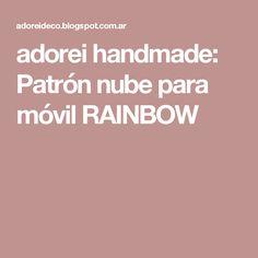 adorei handmade: Patrón nube para móvil RAINBOW