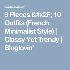 9 Pieces / 10 Outfits (French Minimalist Style)   Classy Yet Trendy   Bloglovin'