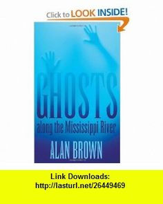 Ghosts along the Mississippi River (9781617031441) Alan Brown , ISBN-10: 1617031445  , ISBN-13: 978-1617031441 ,  , tutorials , pdf , ebook , torrent , downloads , rapidshare , filesonic , hotfile , megaupload , fileserve