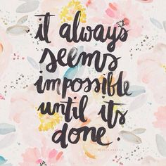 It always seems impossible until its done...