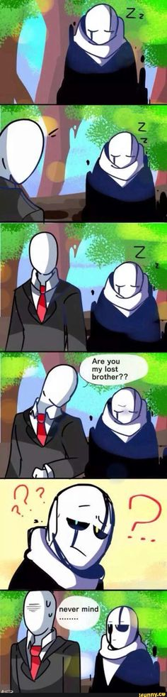 Slendermans probably blind... I dont think gaster looks like slenderman