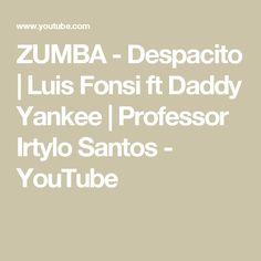 ZUMBA - Despacito | Luis Fonsi ft Daddy Yankee | Professor Irtylo Santos - YouTube