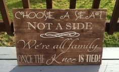 So cute, wedding sign: https://www.etsy.com/au/listing/217480268/choose-a-seat-not-a-side-were-all-family?ref=related-2