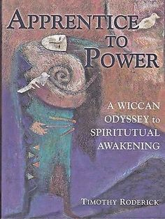 Apprentice to Power: A Wiccan Odyssey to Spiritual Awakening by Tim Roderick