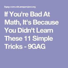 If You're Bad At Math, It's Because You Didn't Learn These 11 Simple Tricks - 9GAG