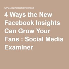 4 Ways the New Facebook Insights Can Grow Your Fans : Social Media Examiner