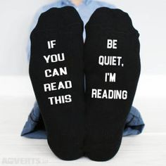If You Can Read This, be quiet i'm reading funny socks