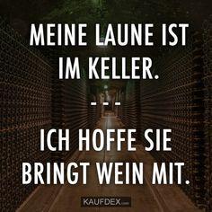Alkohol lustig witzig Sprüche Bild Bilder Meine Laune ist im Keller. Ich hoffe sie bringt mir Wein mit.