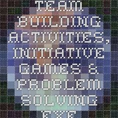 Team Building Activities, Initiative Games & Problem Solving Exercises