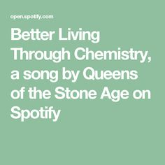 Better Living Through Chemistry, a song by Queens of the Stone Age on Spotify