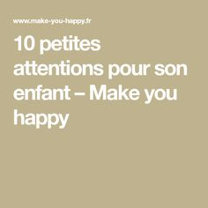 10 petites attentions pour son enfant – Make you happy